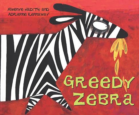 Greedy Zebra By Hadithi, Mwenye/ Kennaway, Adrienne (ILT)