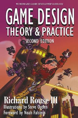 Game Design By Rouse, Richard/ Ogden, Steve (ILT)/ Falstein, Noah (FRW)